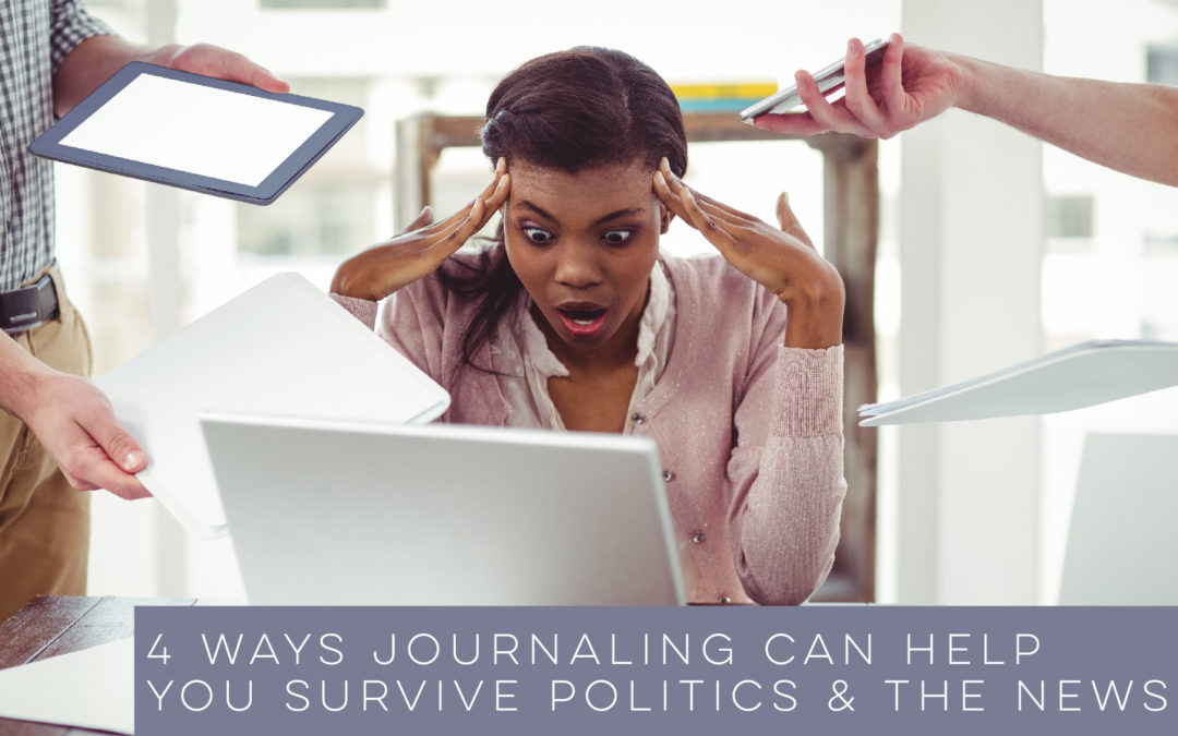 4 Ways Journaling Can Help You Survive Politics and the News