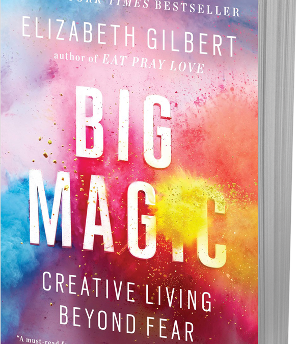 Required Reading: Big Magic by Elizabeth Gilbert